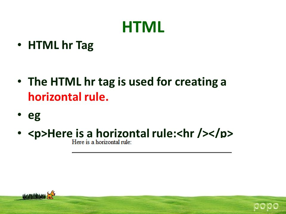HTML HTML hr Tag. The HTML hr tag is used for creating a horizontal rule. eg. <p>Here is a horizontal rule:<hr /></p>
