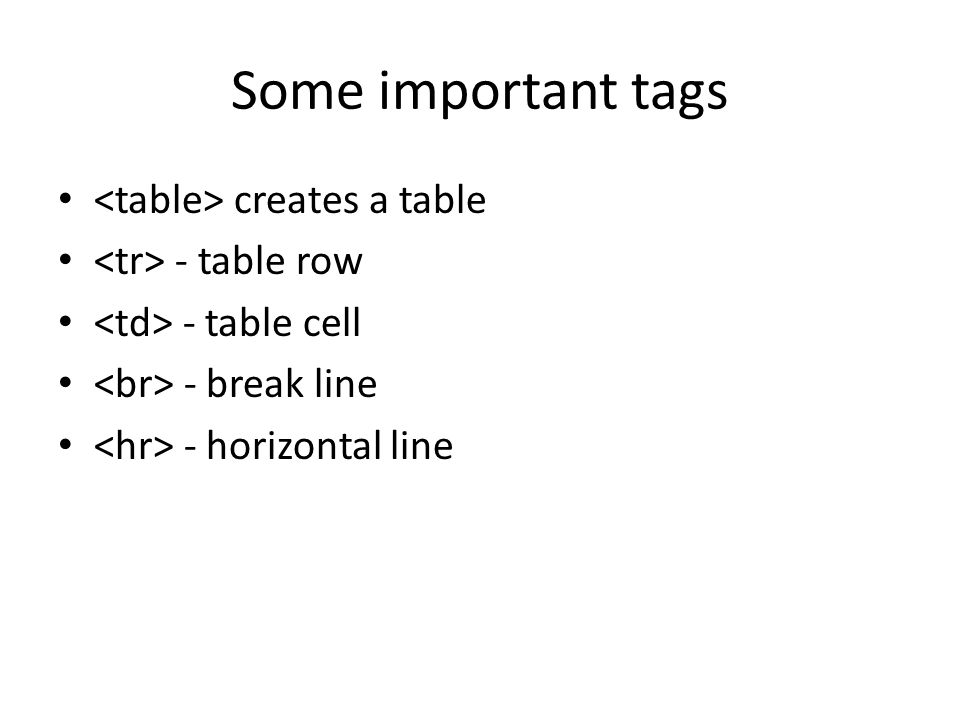Some important tags <table> creates a table