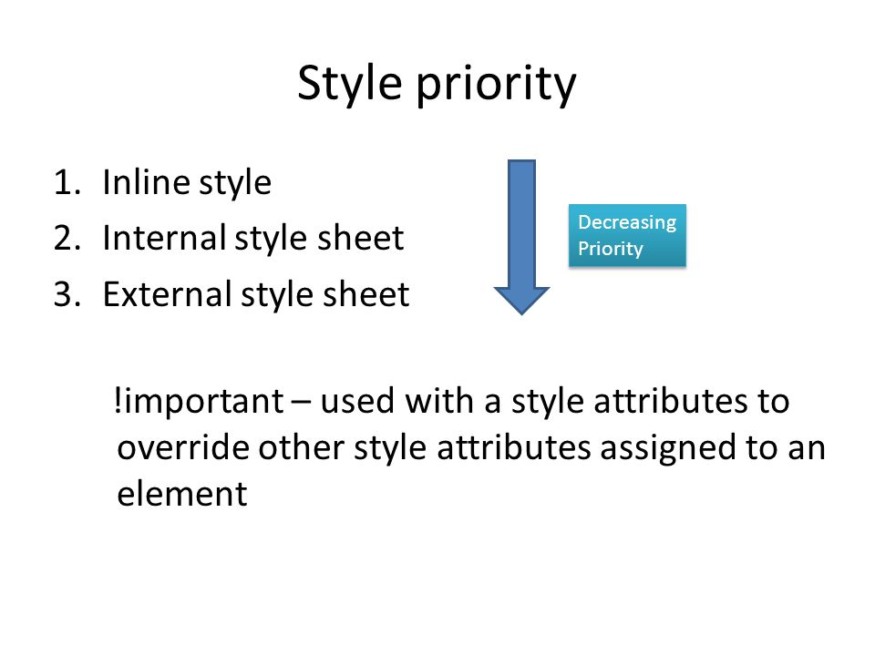 Style priority Inline style Internal style sheet External style sheet