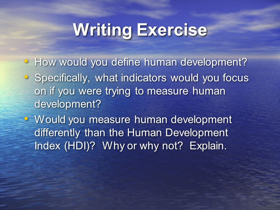Writing Exercise How would you define human development