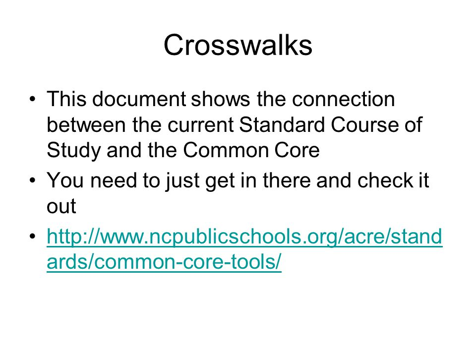 Crosswalks This document shows the connection between the current Standard Course of Study and the Common Core.