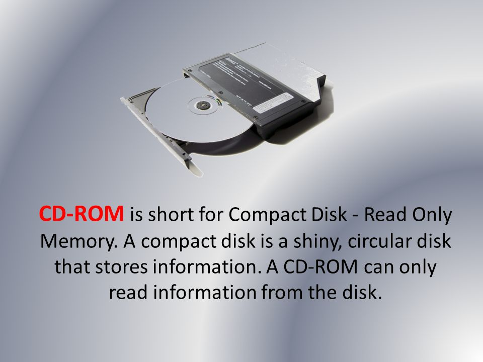 CD-ROM is short for Compact Disk - Read Only Memory