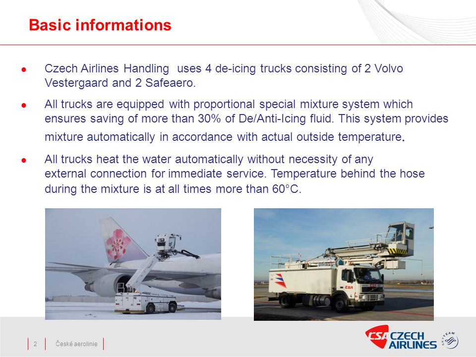 Basic informations Czech Airlines Handling uses 4 de-icing trucks consisting of 2 Volvo Vestergaard and 2 Safeaero.