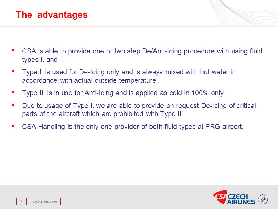 The advantages CSA is able to provide one or two step De/Anti-Icing procedure with using fluid types I. and II.