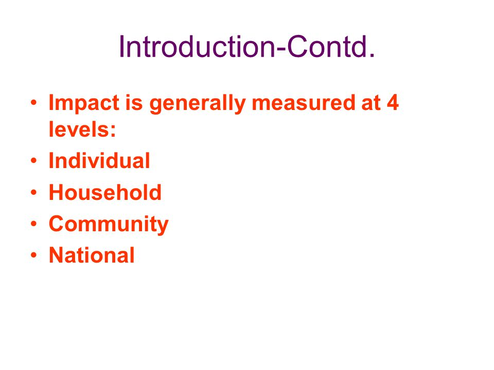 Introduction-Contd. Impact is generally measured at 4 levels: