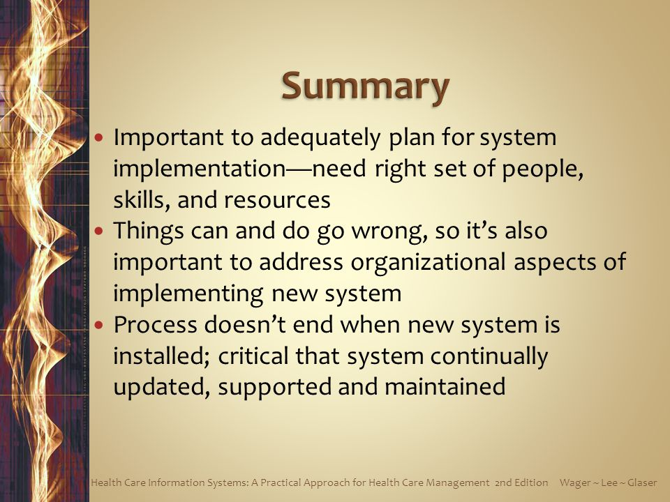 Summary Important to adequately plan for system implementation—need right set of people, skills, and resources.