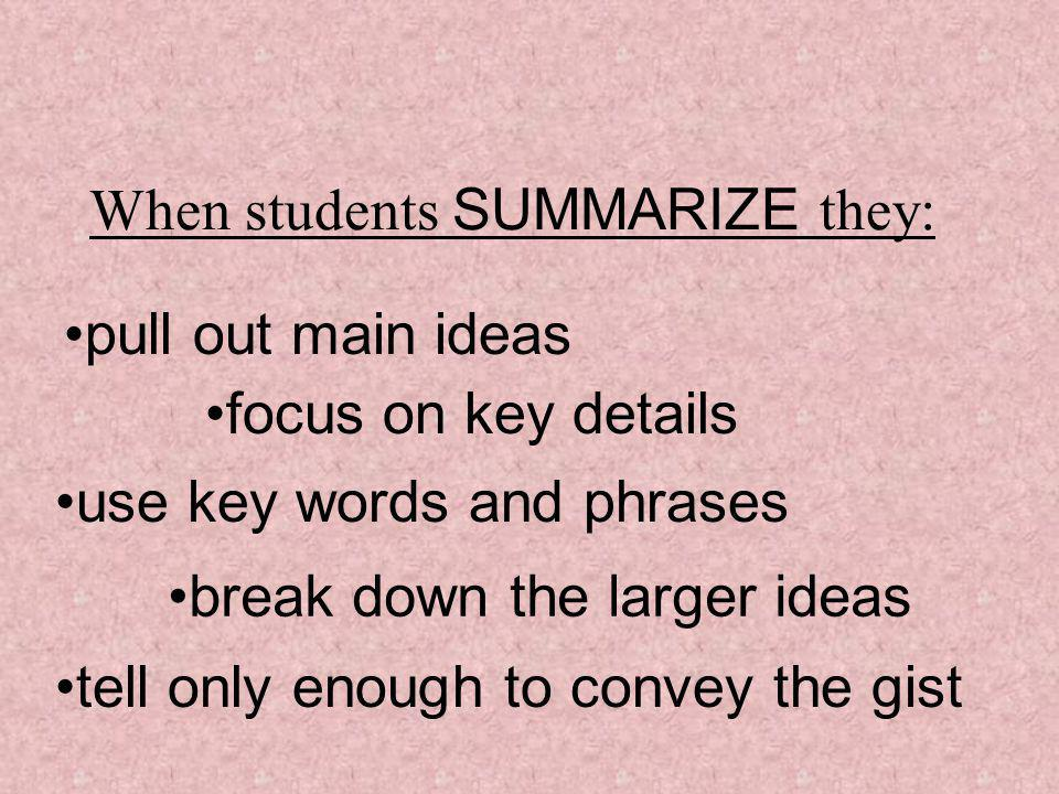 When students SUMMARIZE they: