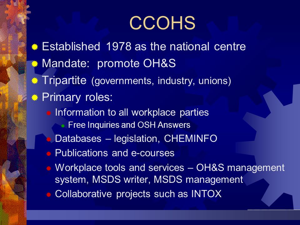 CCOHS Established 1978 as the national centre Mandate: promote OH&S