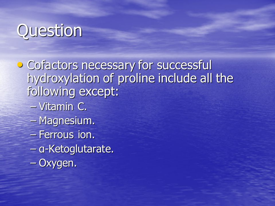 Question Cofactors necessary for successful hydroxylation of proline include all the following except: