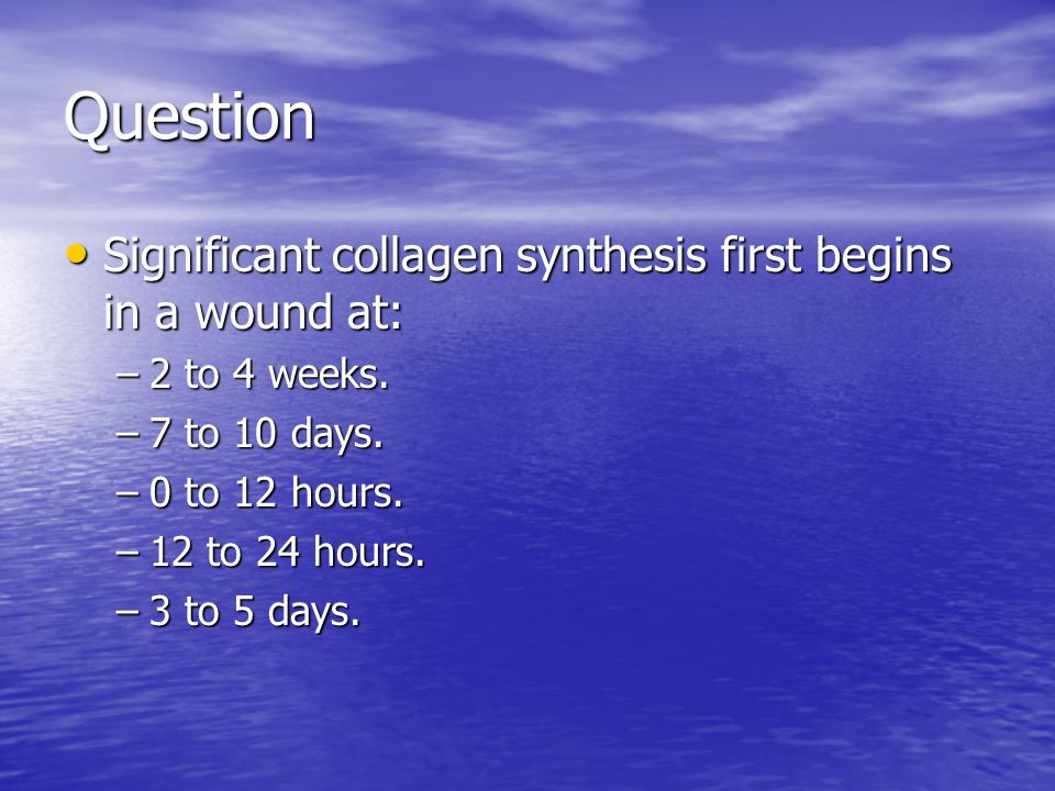 Question Significant collagen synthesis first begins in a wound at: