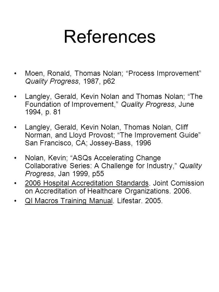 References Moen, Ronald, Thomas Nolan; Process Improvement Quality Progress, 1987, p62.