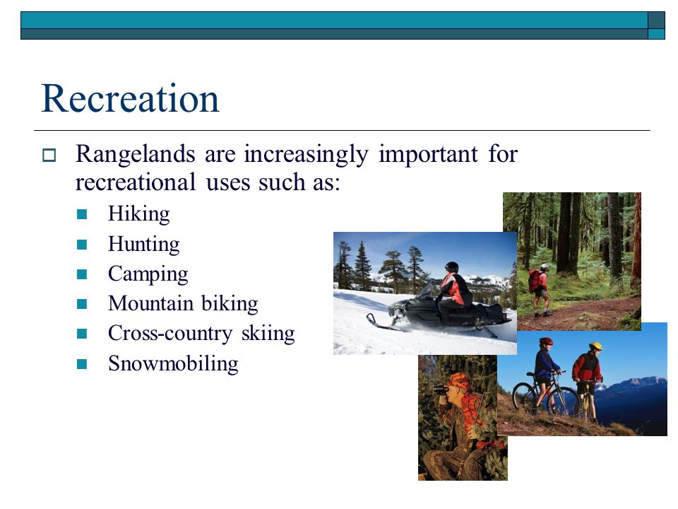 Presentation (.ppt) Recreation. Rangelands are increasingly important for recreational uses such as: