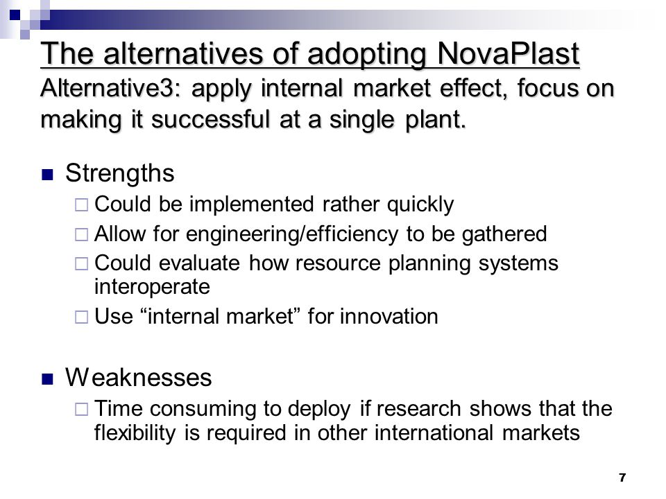 The alternatives of adopting NovaPlast Alternative3: apply internal market effect, focus on making it successful at a single plant.