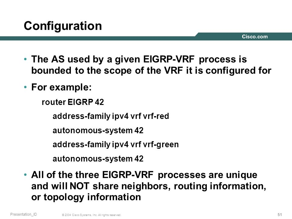 Configuration The AS used by a given EIGRP-VRF process is bounded to the scope of the VRF it is configured for.