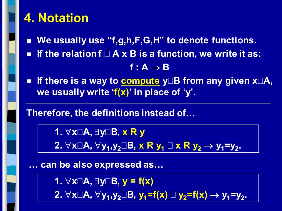 4. Notation We usually use f,g,h,F,G,H to denote functions.