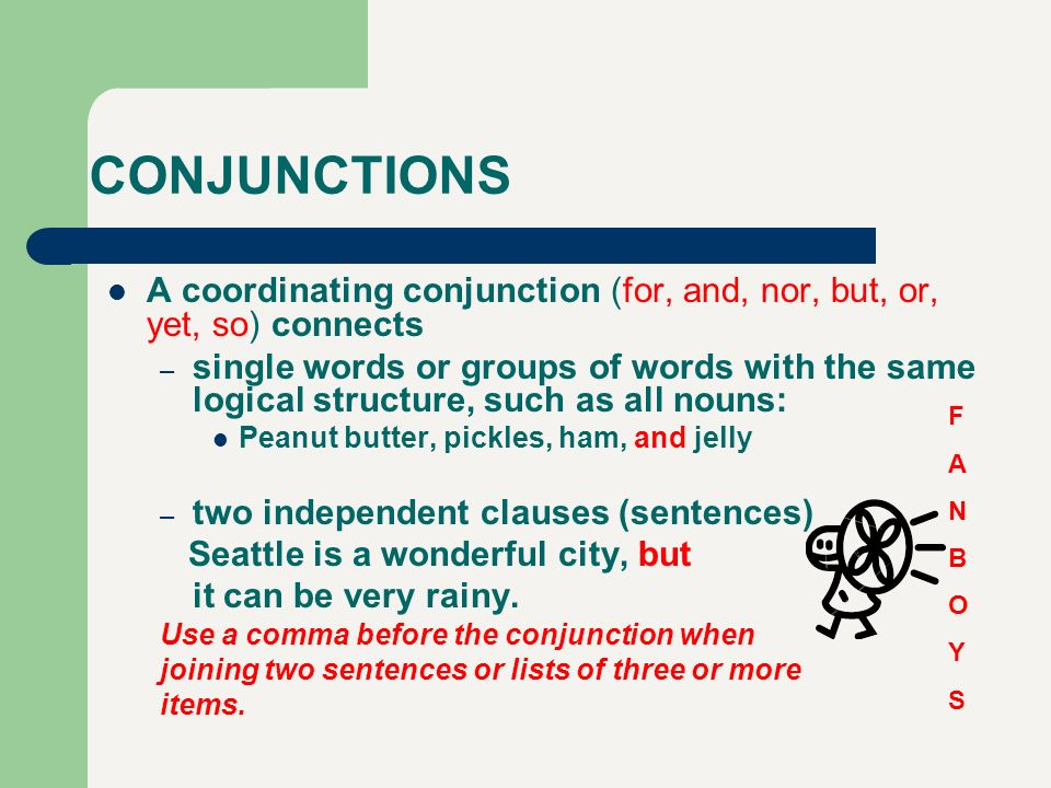 CONJUNCTIONS A coordinating conjunction (for, and, nor, but, or, yet, so) connects.