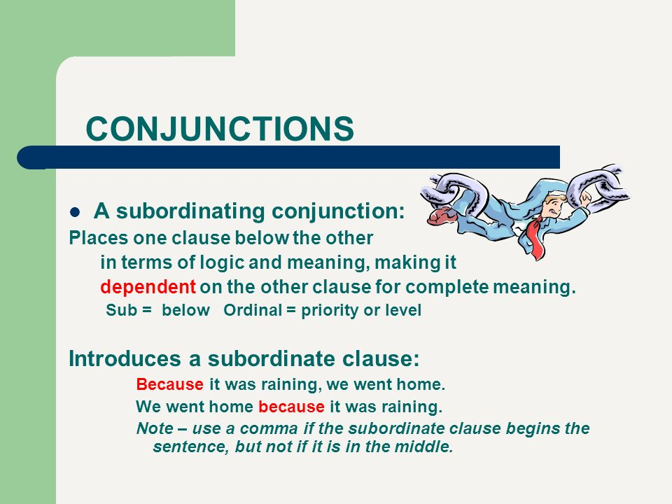 CONJUNCTIONS A subordinating conjunction:
