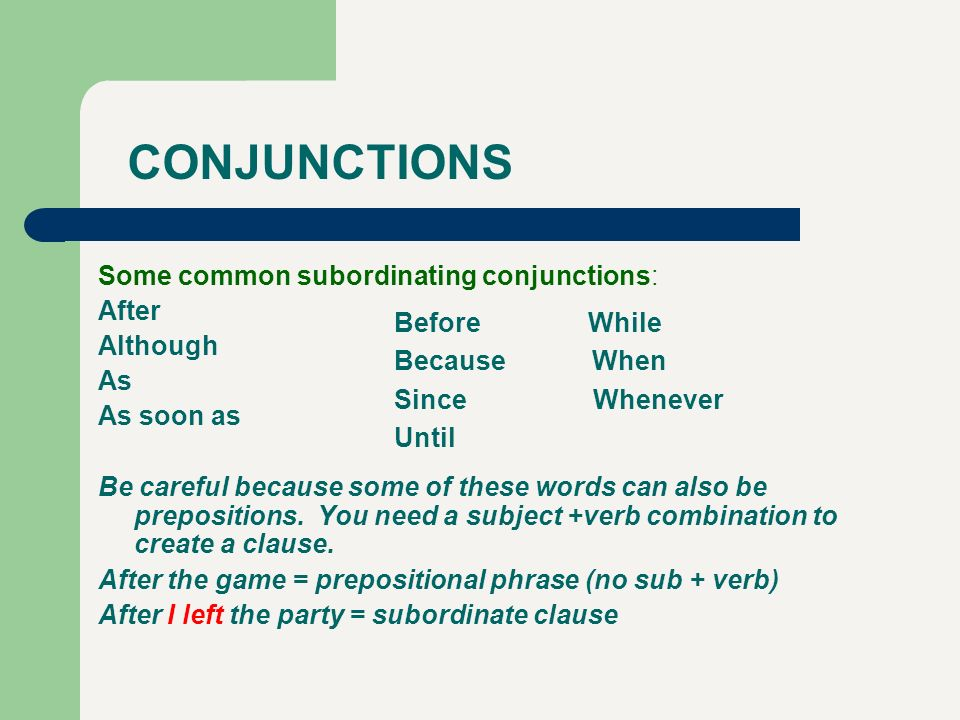 CONJUNCTIONS Some common subordinating conjunctions: After Although