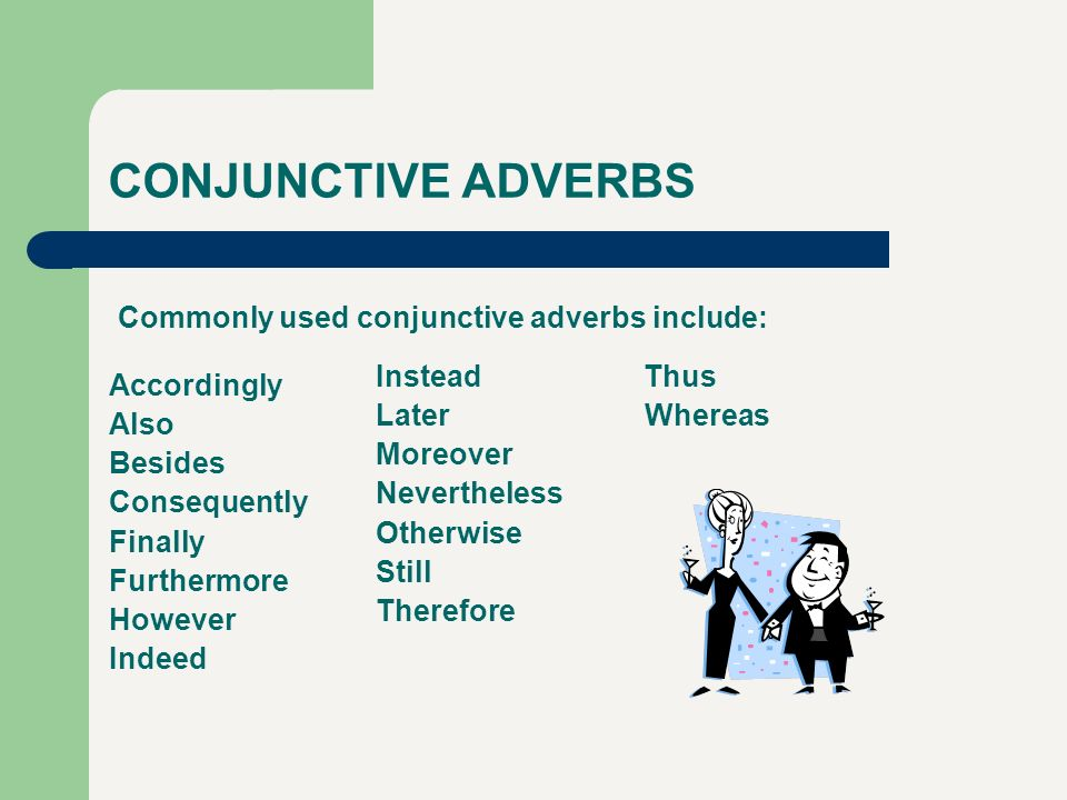 CONJUNCTIVE ADVERBS Commonly used conjunctive adverbs include: