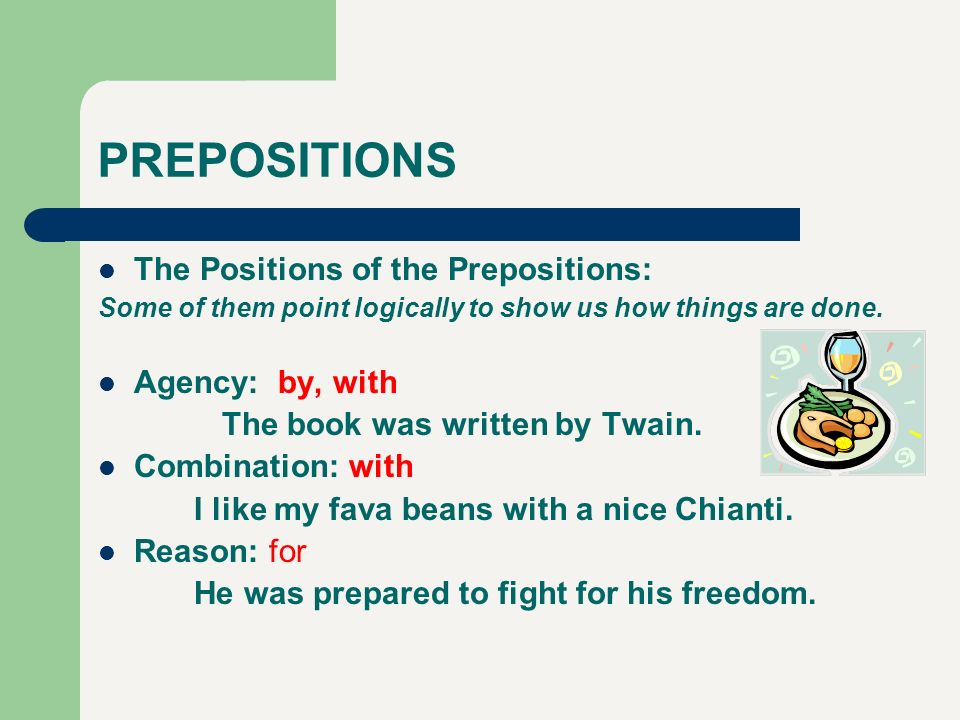 PREPOSITIONS The Positions of the Prepositions: Agency: by, with