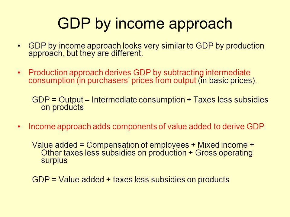 GDP by income approach GDP by income approach looks very similar to GDP by production approach, but they are different.
