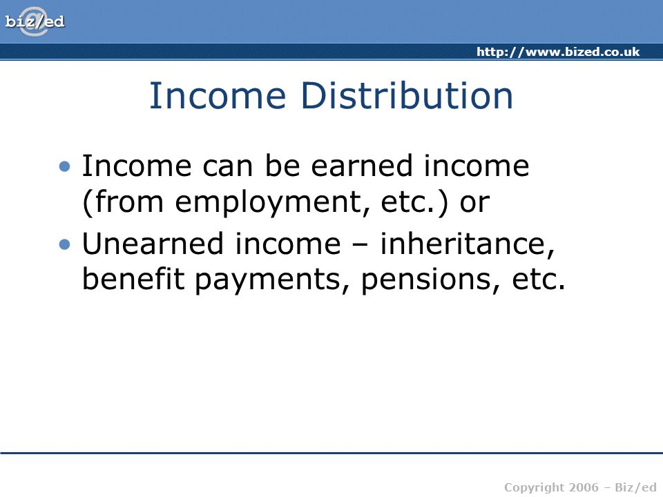 Income Distribution Income can be earned income (from employment, etc.) or.