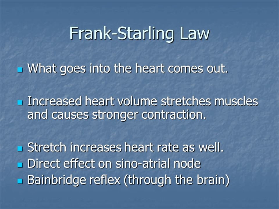 Frank-Starling Law What goes into the heart comes out.