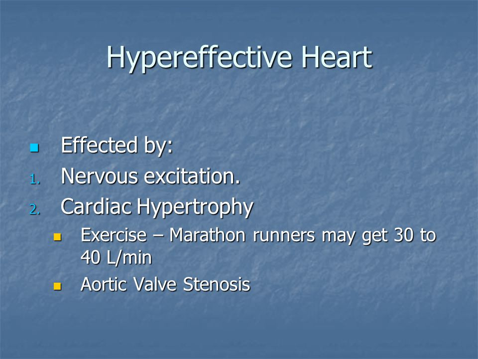 Hypereffective Heart Effected by: Nervous excitation.
