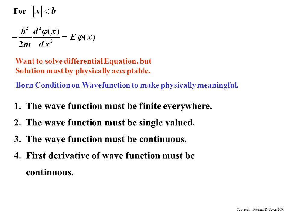 1. The wave function must be finite everywhere.