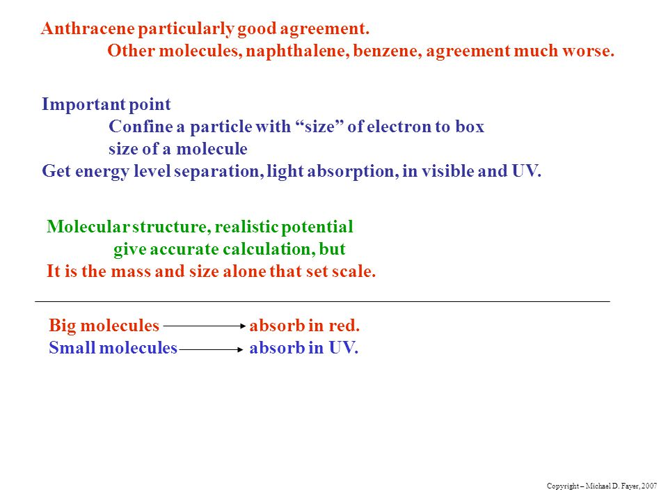 Big molecules absorb in red. Small molecules absorb in UV.
