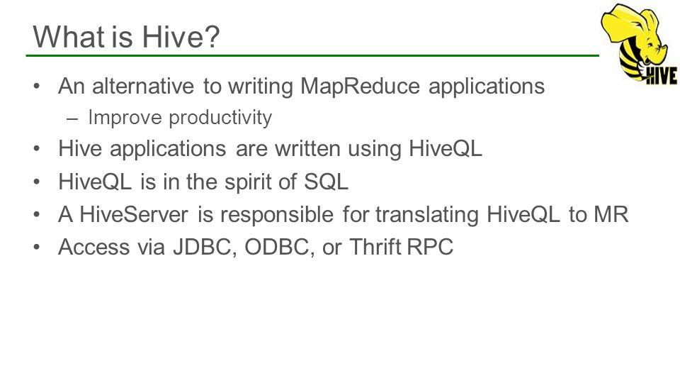 What is Hive An alternative to writing MapReduce applications