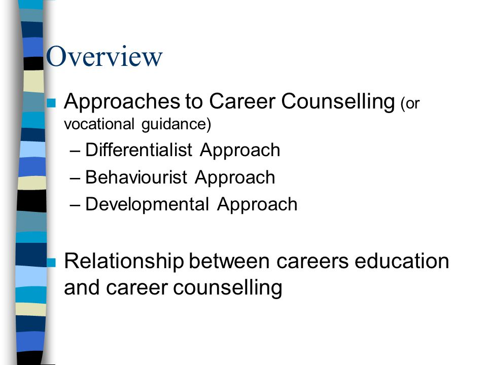 Overview Approaches to Career Counselling (or vocational guidance)