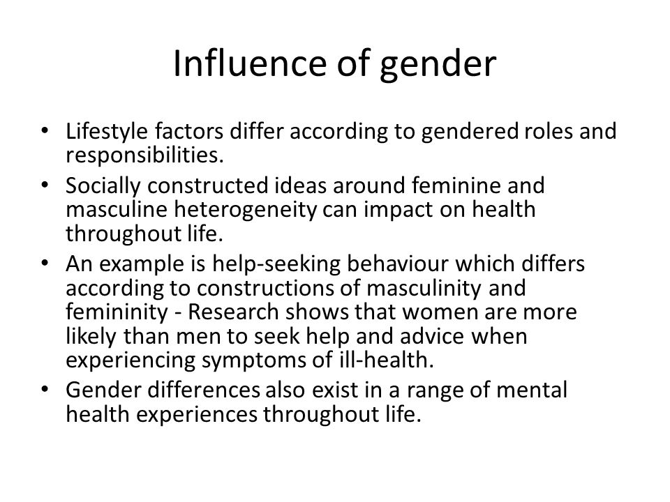 Influence of gender Lifestyle factors differ according to gendered roles and responsibilities.