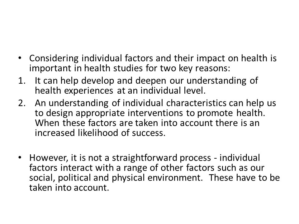 Considering individual factors and their impact on health is important in health studies for two key reasons: