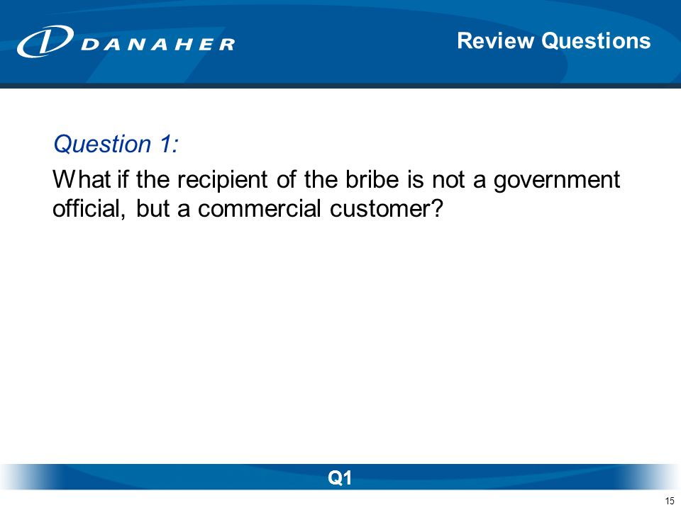 Review Questions Question 1: What if the recipient of the bribe is not a government official, but a commercial customer