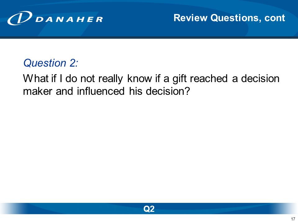 Review Questions, cont Question 2: What if I do not really know if a gift reached a decision maker and influenced his decision