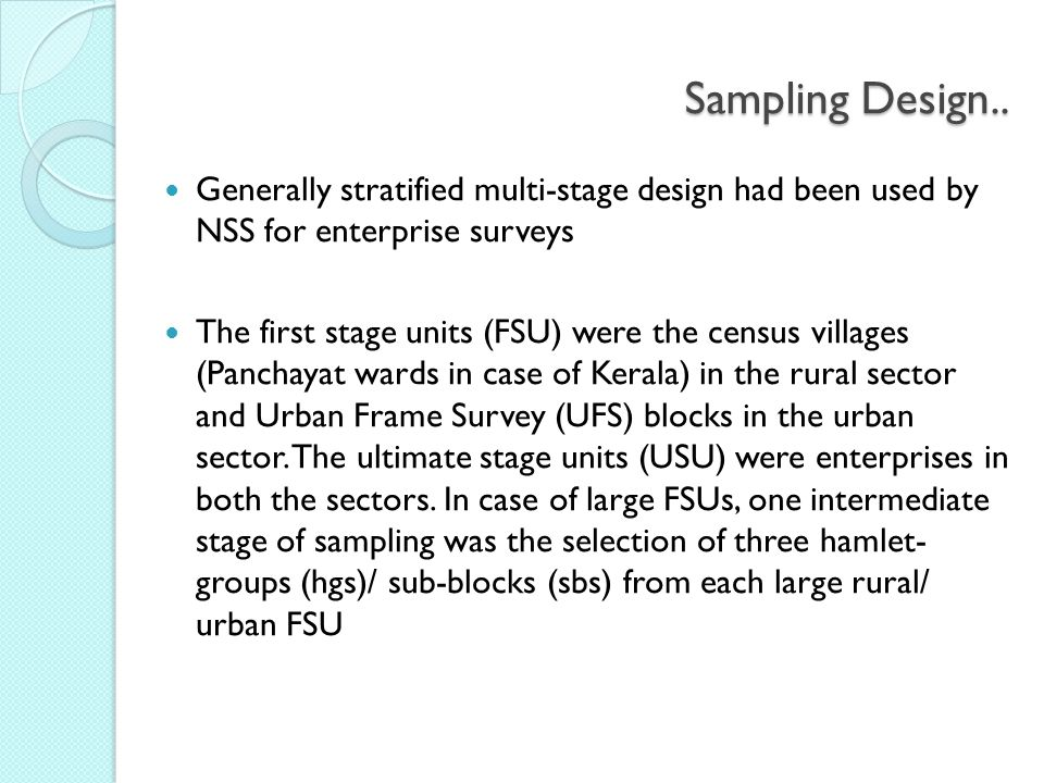 Sampling Design.. Generally stratified multi-stage design had been used by NSS for enterprise surveys.