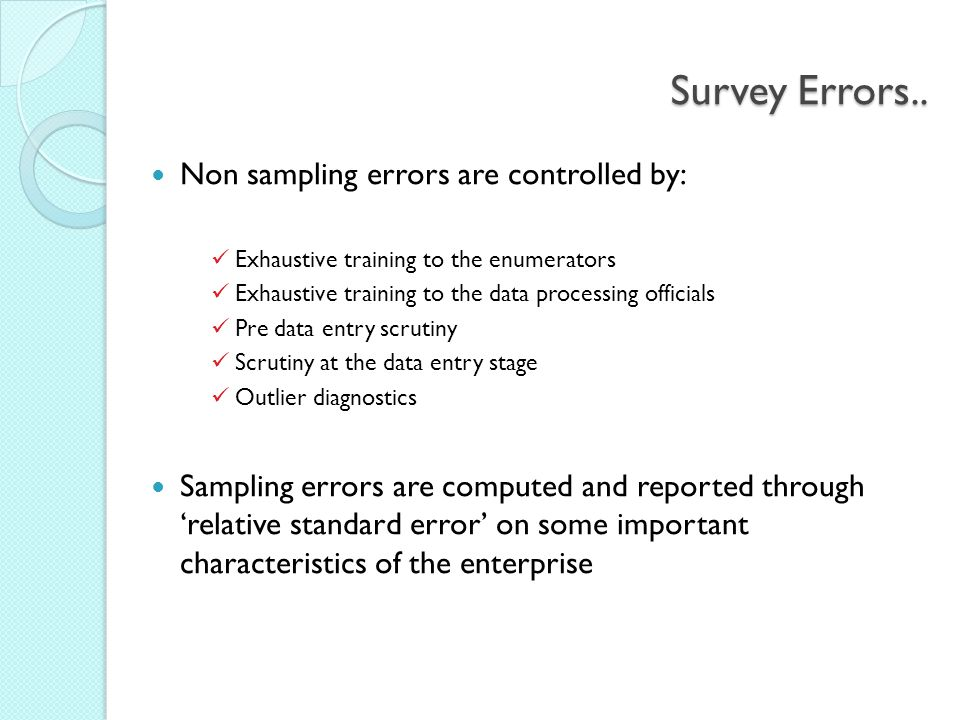 Survey Errors.. Non sampling errors are controlled by: