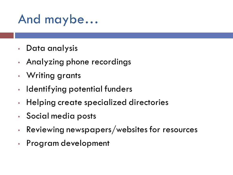 And maybe… Data analysis Analyzing phone recordings Writing grants