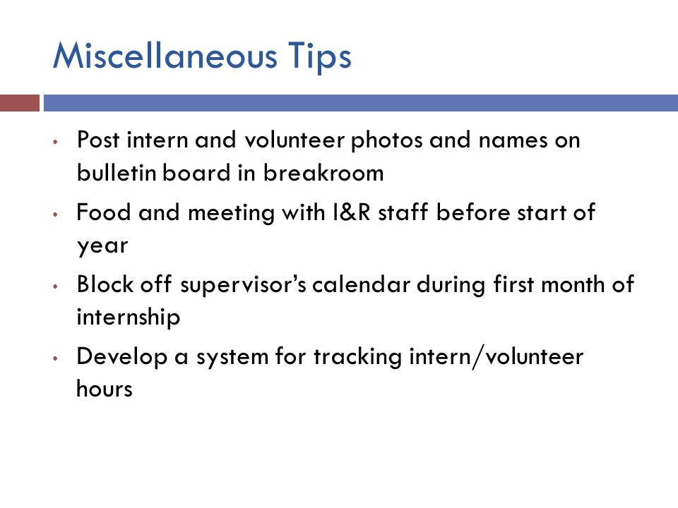Miscellaneous Tips Post intern and volunteer photos and names on bulletin board in breakroom. Food and meeting with I&R staff before start of year.
