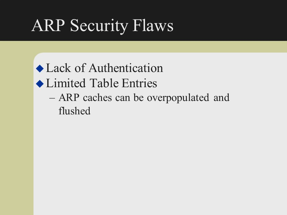 ARP Security Flaws Lack of Authentication Limited Table Entries