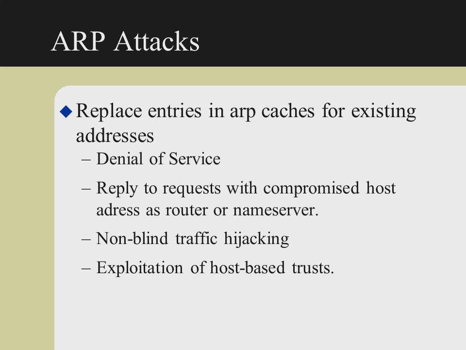 ARP Attacks Replace entries in arp caches for existing addresses