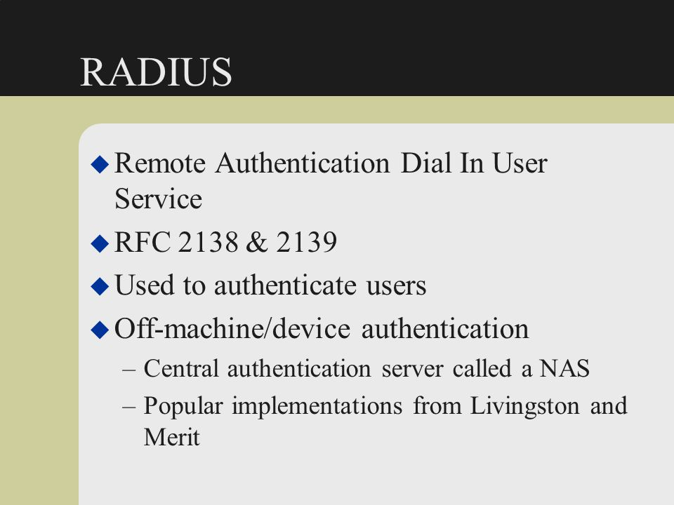 RADIUS Remote Authentication Dial In User Service RFC 2138 & 2139