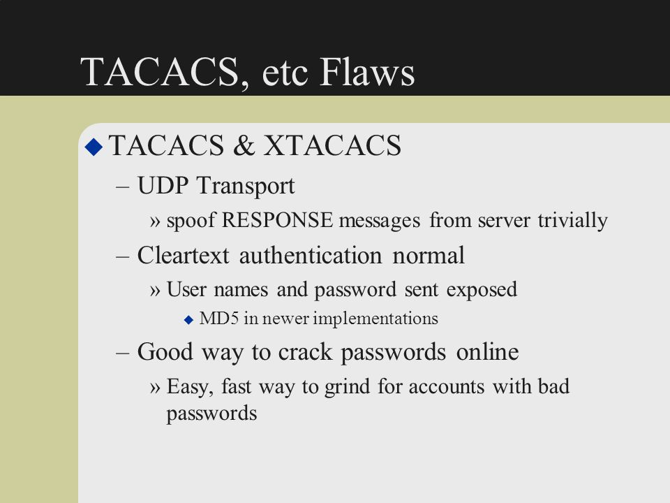 TACACS, etc Flaws TACACS & XTACACS UDP Transport