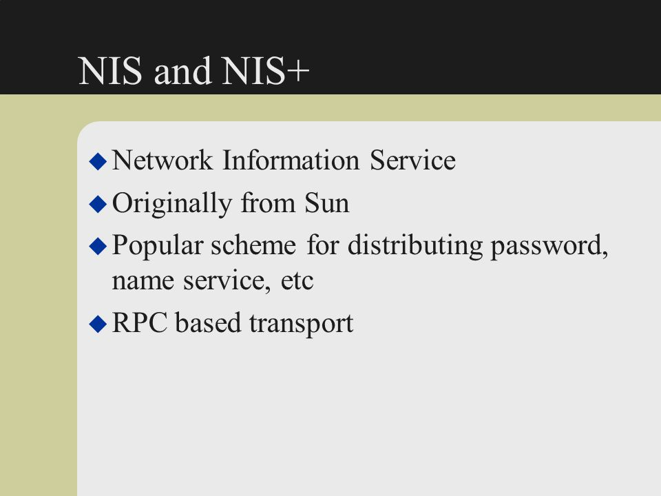 NIS and NIS+ Network Information Service Originally from Sun