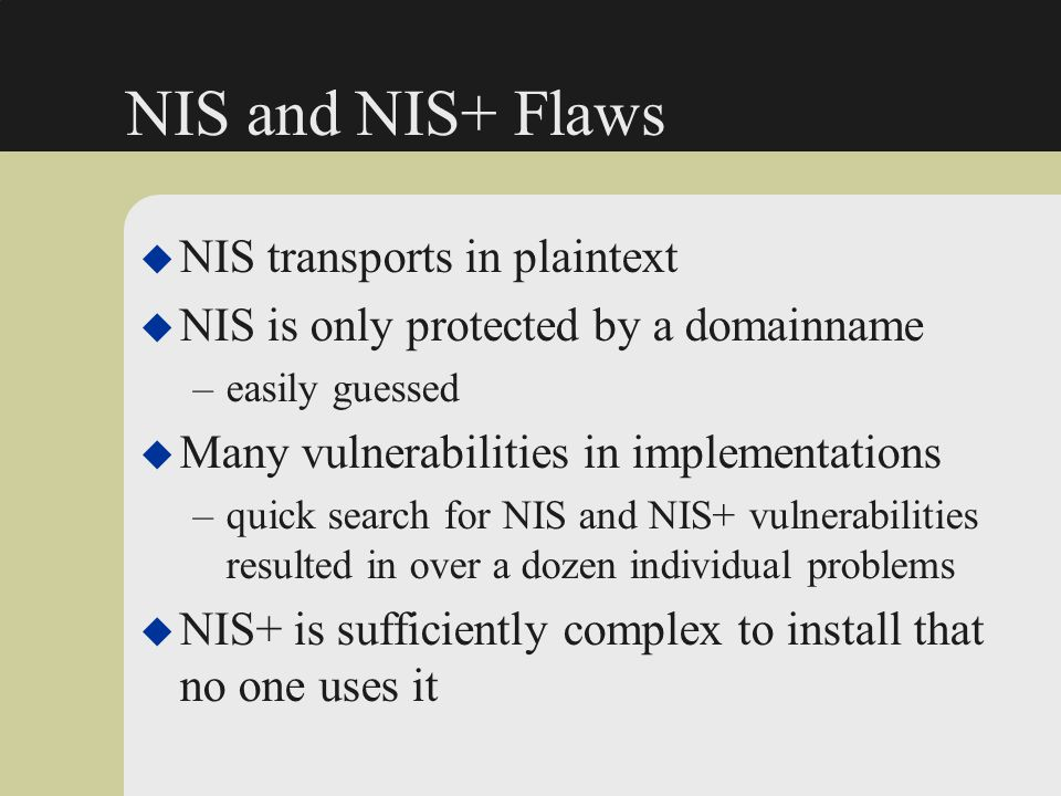 NIS and NIS+ Flaws NIS transports in plaintext