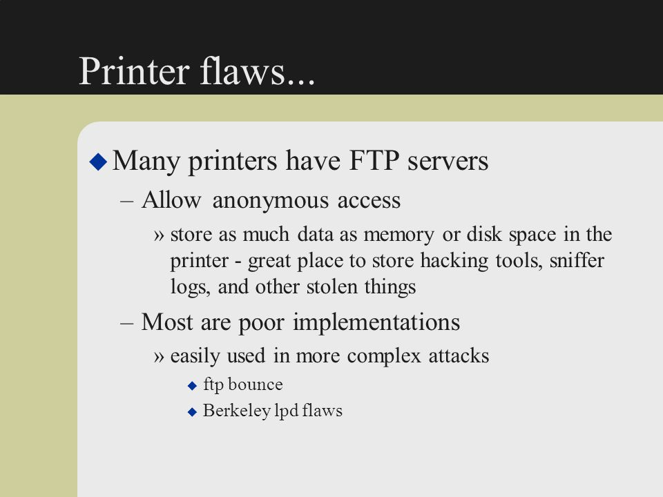 Printer flaws... Many printers have FTP servers Allow anonymous access