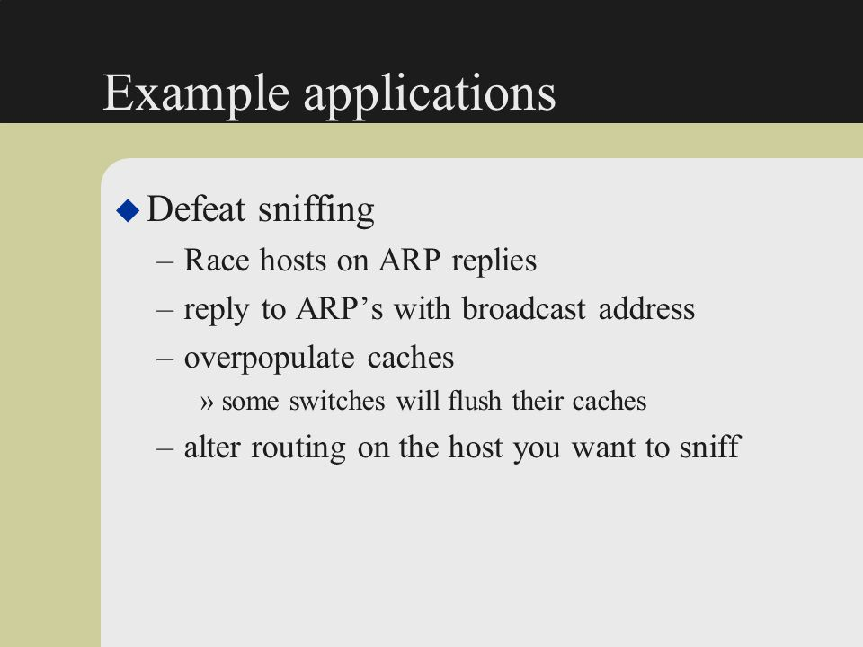 Example applications Defeat sniffing Race hosts on ARP replies