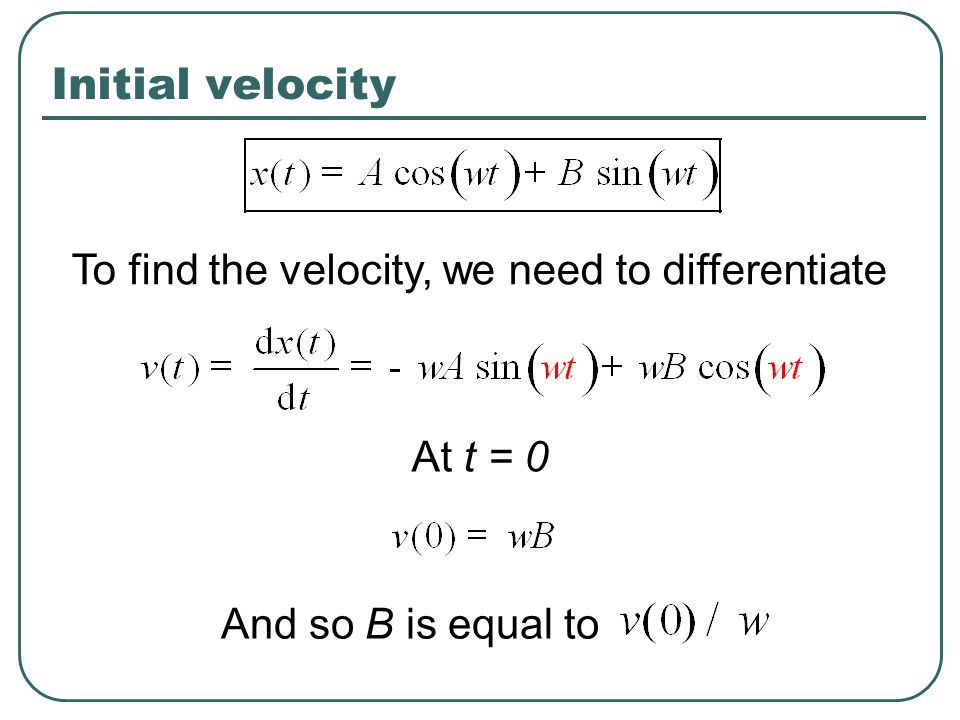 To find the velocity, we need to differentiate