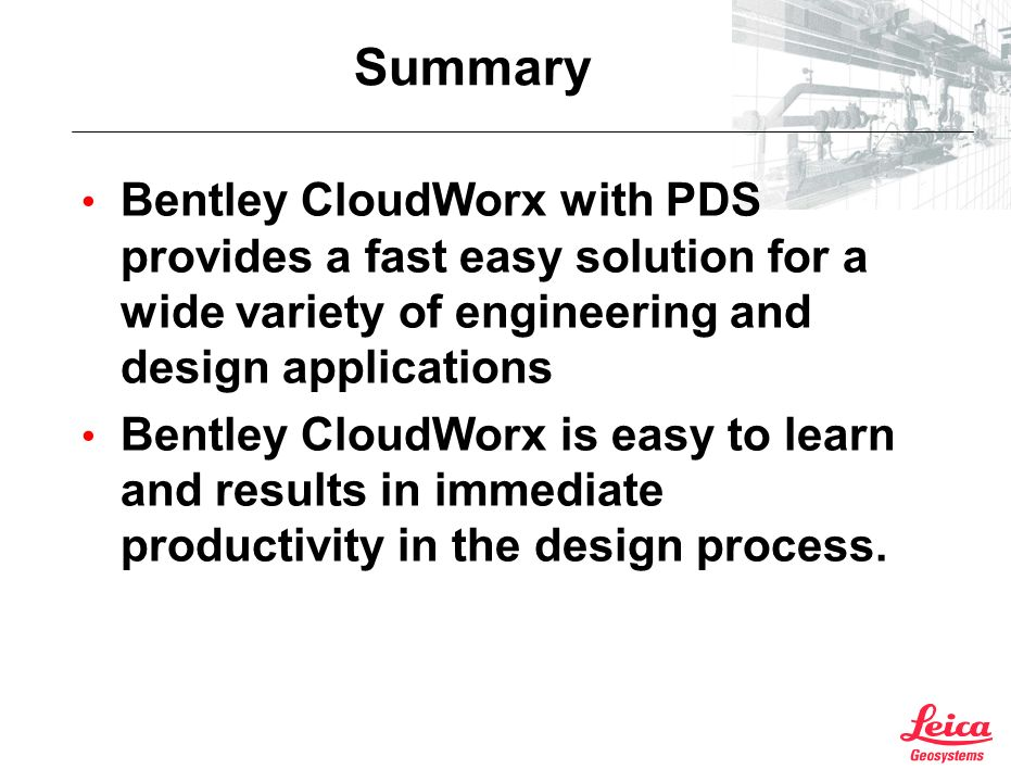Summary Bentley CloudWorx with PDS provides a fast easy solution for a wide variety of engineering and design applications.